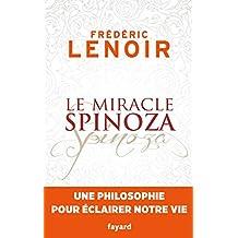 Le miracle Spinoza : Une philosophie pour éclairer notre vie (Documents) (French Edition)