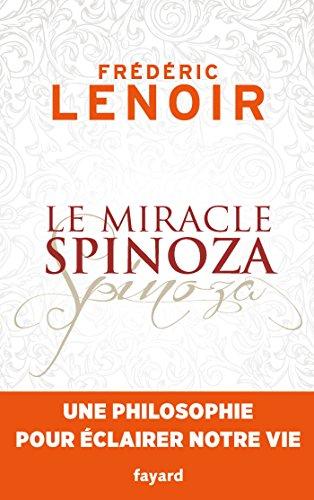 Le miracle Spinoza : Une philosophie pour clairer notre vie (Documents)