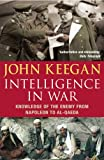 Intelligence In War: Knowledge of the Enemy from Napoleon to Al-Qaeda