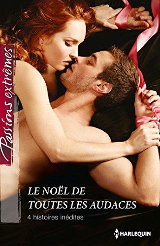 Le Noël de toutes les audaces : 4 histoires inédites (Passions Extrêmes) (French Edition)