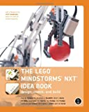 The LEGO MINDSTORMS NXT Idea Book – Design, Invent, and Build