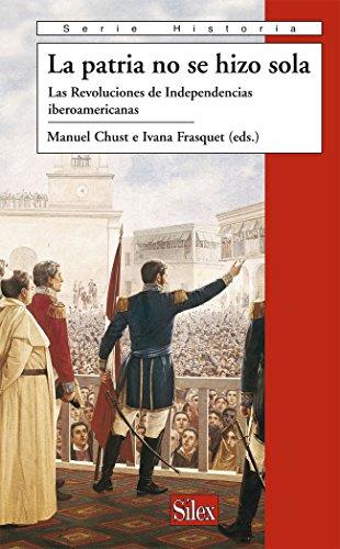 La patria no se hizo sola por Manuel Chust Calero, Ivana Frasquet Miguel