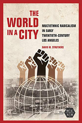 The World in a City: Multiethnic Radicalism in Early Twentieth-Century Los Angeles (Working Class in American History) (English Edition) (City Party Ut)