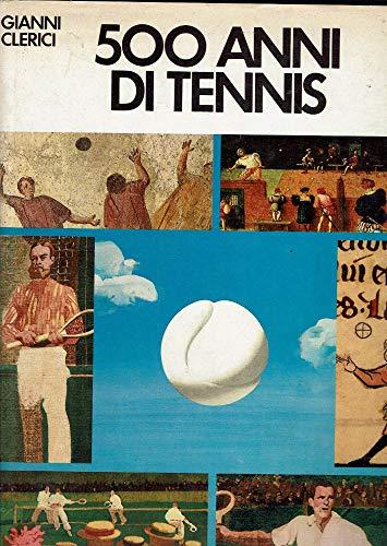 500 (CINQUECENTO) ANNI DI TENNIS CON 1200 ILLUSTRAZIONI IN NERO E 40 TAVOLE A COLORI 1974