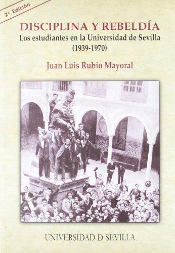 Disciplina y rebeldía.: Los estudiantes en la Universidad de Sevilla (1939-1970) (Serie Historia y Geografía) por Juan Luis Rubio Mayoral