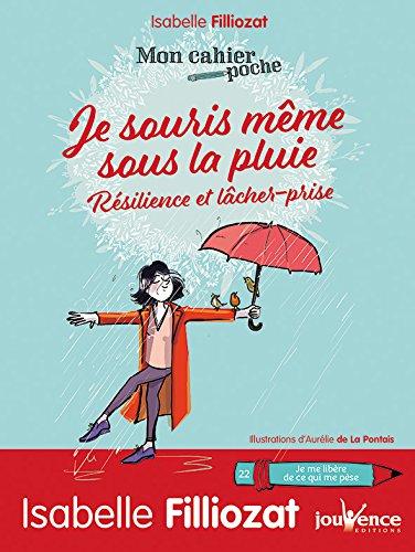 Je souris même sous la pluie : Résilience et lâcher-prise