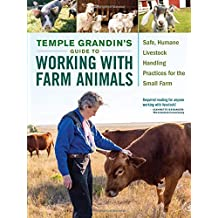 Temple Grandins Guide to Working with Farm Animals: Safe, Humane Livestock Handling Practices for the Small Farm
