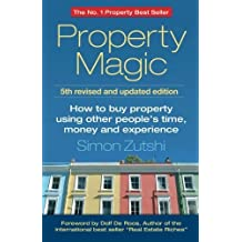 Property Magic: How To Buy Property Using Other People's Time, Money And Experience by Simon Zutshi (2015-07-08)
