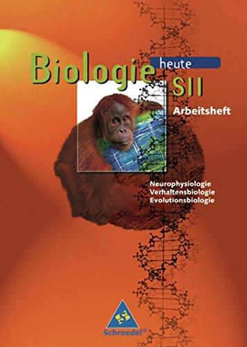 Biologie heute SII / Ausgabe 1997: Biologie heute - Gymnasium SII - Neubearbeitung: Biologie heute SII Arbeitshefte: Arbeitsheft Neurophysiologie, Verhaltensbiologie, Evolutionsbiologie