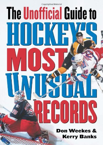 The Unofficial Guide to Hockey's Most Unusual Records por Don Weekes