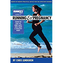 Runner's World Guide to Running and Pregnancy:How to Stay Fit, Keep Safe, and Have a Healthy Baby