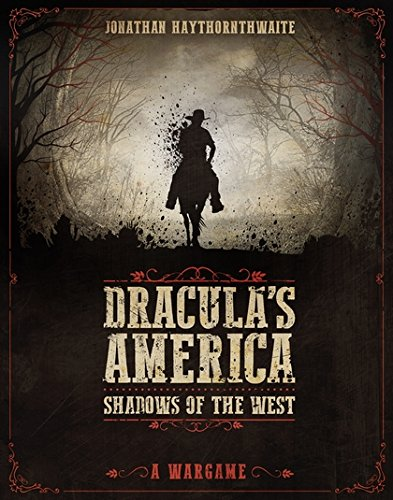 Dracula's America: Shadows of the West: A Wargame par Jonathan Haythornthwaite