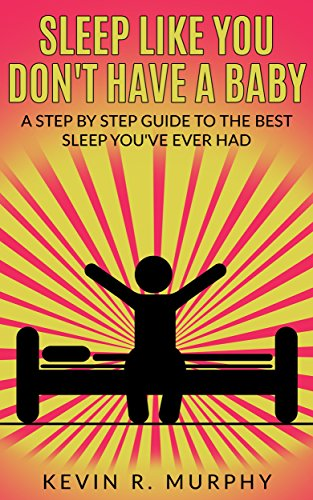 sleep-like-you-dont-have-a-baby-a-step-by-step-guide-to-the-best-sleep-youve-ever-had-english-editio