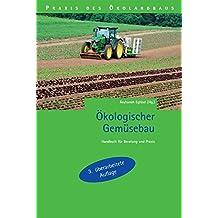 Ökologischer Gemüsebau: Handbuch für Beratung und Praxis (Praxis des Öko-Landbaus)