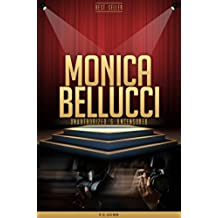 Monica Bellucci Unauthorized & Uncensored (All Ages Deluxe Edition with Videos) (English Edition)