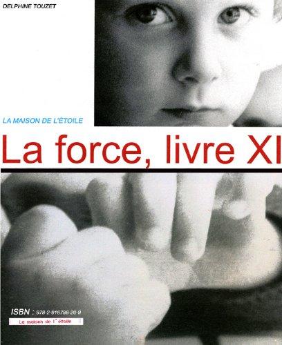 La force, livre XI par Delphine Touzet