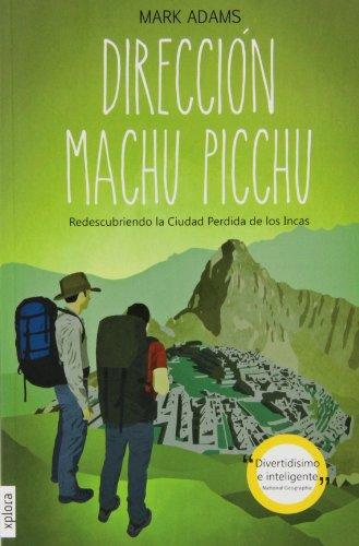 Dirección Machu Picchu. Redescubriendo la Ciudad Perdida de los Incas