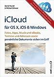iCloud für OS X, iOS und Windows: Fotos, Apps, Musik und eBooks, Termine und Adressen sowie persönliche Dokumente sicher im Griff