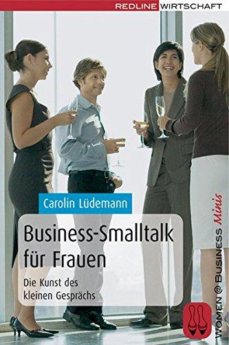 Business-Smalltalk für Frauen. Die Kunst des kleinen Gesprächs
