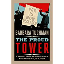 The Proud Tower: A Portrait of the World Before the War, 1890-1914 by Barbara Tuchman (2014-06-05)