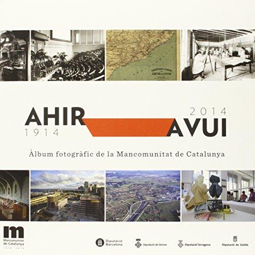Àlbum fotogràfic de la Mancomunitat de Catalunya: Ahir-avui, 1914-2014 (Historia)