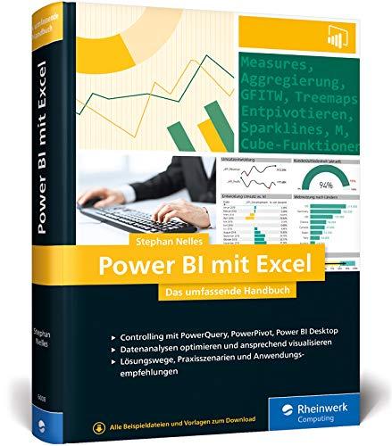 Power BI mit Excel: Das umfassende Handbuch. Controlling mit PowerQuery, PowerPivot, Power BI. Für alle Excel-Versionen geeignet
