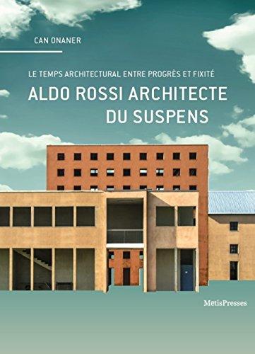 Aldo Rossi Architecte du Suspens, le Temps Architectural Entre Progres et Fixite