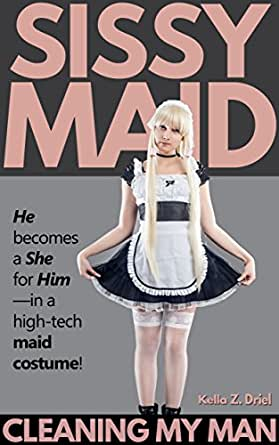 Sissy Maid: Cleaning My Man: He becomes a She for Him--in