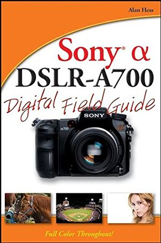 Sony Alpha DSLR-A700 Digital Field Guide Sony Digital Still Camera