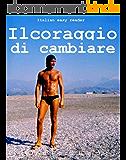 Italian easy reader: Il coraggio di cambiare (Italian Edition)