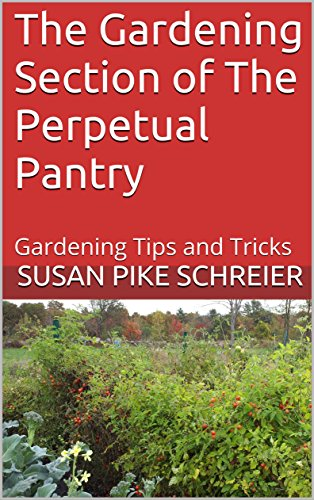 The Gardening Section of The Perpetual Pantry: Gardening Tips and Tricks (English Edition) por Susan Pike Schreier
