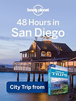 Lonely Planet 48 Hours in San Diego: City Trip from USA's Best Trips Travel Guide (Regional Travel Guide) by [Lonely Planet]
