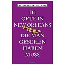 111 Orte in New Orleans, die man gesehen haben muss (111 Orte ...)