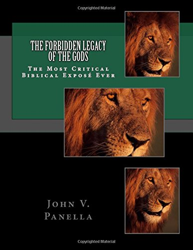 The Forbidden Legacy of the Gods: The Most Critical Biblical Expose Ever
