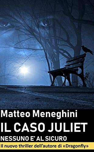Il caso Juliet: nessuno è al sicuro (Iris Merlini Vol. 2): Un thriller coinvolgente e appassionante di Matteo Meneghini