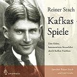 Reiner Stach - Kafkas Spiele. Ein kleine kommentierte Kreuzfahrt durch Kafkas Nachlass. Gelesen von Reiner Stach und Axel Grube