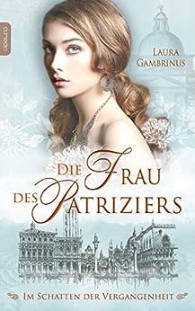 Die Frau des Patriziers: Im Schatten der Vergangenheit (Milanna 2) von [Gambrinus, Laura]