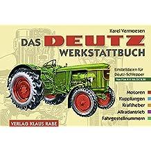 Das Deutz-Werkstattbuch: Einstelldaten für Deutz-Schlepper