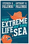 The Extreme Life of the Sea par Palumbi