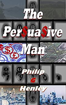The Persuasive Man by [Henley, Philip G]