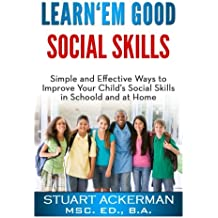 Learn'Em Good - Social Skills: Simple and Effective Ways to Improve Your Child's Social Skills in School and at Home