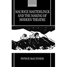 [Maurice Maeterlinck and the Making of Modern Theatre] (By: Patrick McGuinness) [published: March, 2000]