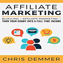 Affiliate Marketing: Blogging + Affiliate Marketing = Turn Your Hobby into a Full Time Income