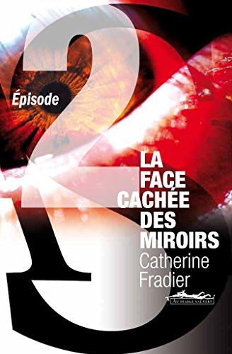 La face cachée des miroirs épisode 2 - Fradier Catherine