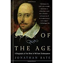 Soul of the Age: A Biography of the Mind of William Shakespeare by Jonathan Bate (2010-10-12)