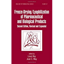 Freeze-Drying/Lyophilization Of Pharmaceutical & Biological Products, Second Edition, Revised and Expanded (Drugs and the Pharmaceutical Sciences)