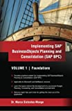 Implementing SAP Business Objects Planning and Consolidation (SAP BPC): Volume I: Foundations by Marco A Sisfontes-Monge (2011-11-04)