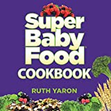 Super Baby Food Cookbook by Ruth Yaron (2015-11-15)