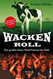 Wacken Roll - Das größte Heavy Metal-Festival der Welt von Andreas Schöwe (24. Mai 2012) Broschiert