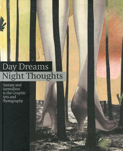 Day Dreams, Night Thoughts: Fantasy and Surrealism in the Graphic Arts and Photography by Ulrich Grossmann (2014-05-31)